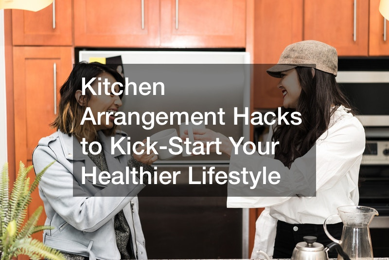 Kitchen Arrangement Hacks to Kick-Start Your Healthier Lifestyle