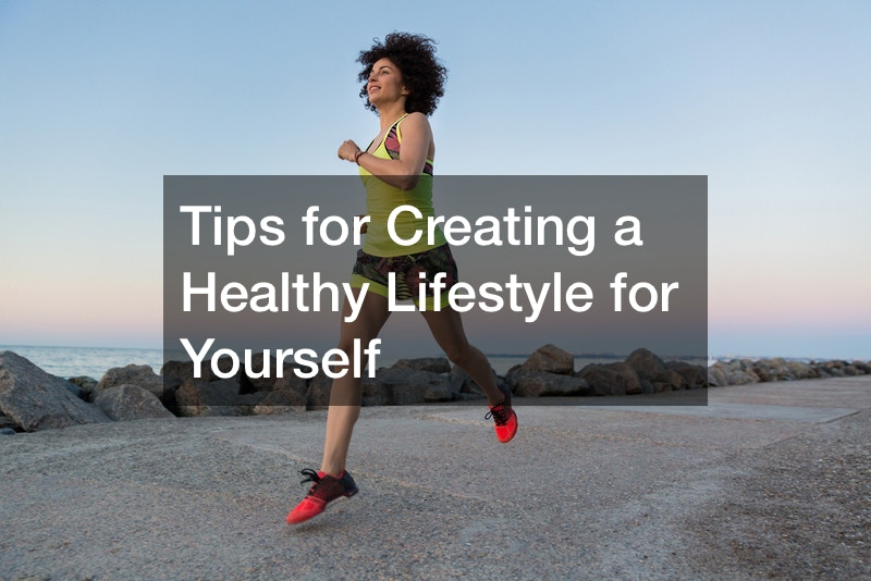 Tips for Creating a Healthy Lifestyle for Yourself